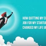 How Quitting My Corporate Job for My Startup Dream Changed My Life Up